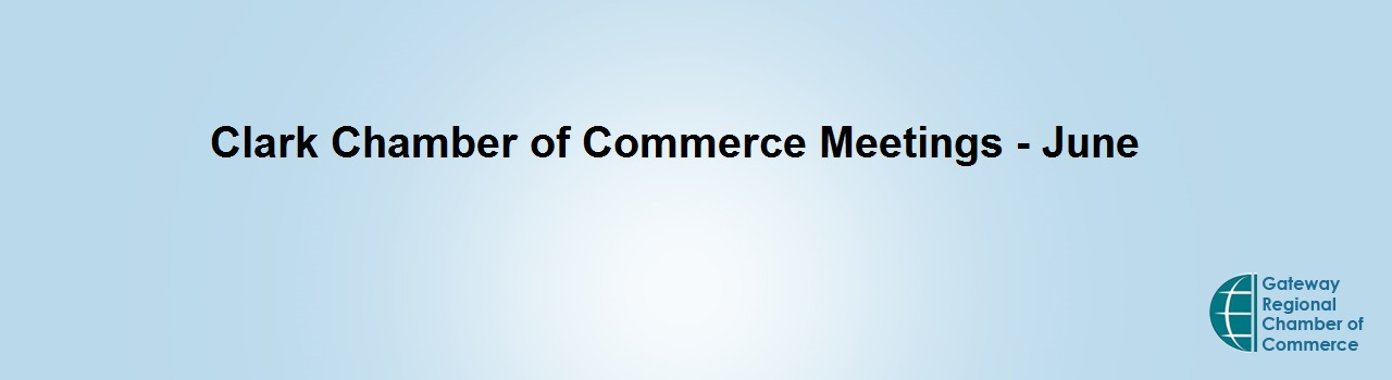 Clark Chamber of Commerce Meeting - June